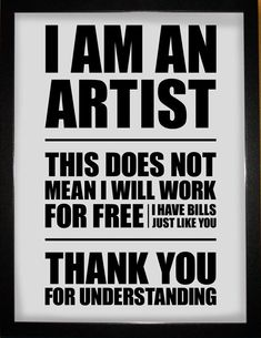 """""""I am an artist,  This does not mean I will work for free,  I have bills just like you!  Thank you for understanding."""""""