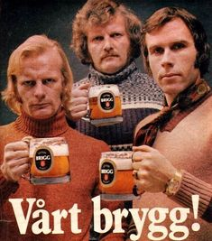 """1970s Norwegian ad for Brigg beer. """"Our brew!"""" Damn fucking straight, it's our brew."""