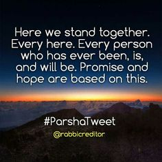 Here we stand together. Every here. Every person who has ever been, is, and will be. Promise and hope are based on this. #ParshaTweet