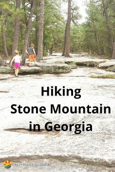 Hiking up Stone Mountain is a fun time for kids and parents!