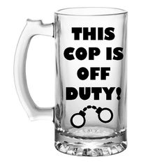 Cop Beer Mug - Police gift - handcuffs - This cop is off duty! Law enforcement gift - police academy graduation - Trooper - Sheriff Custom
