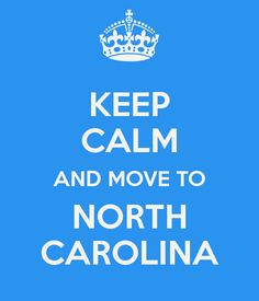 Keep calm and move to NORTH CAROLINA!