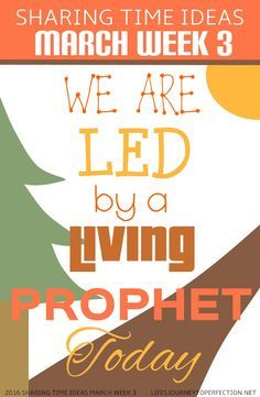 2016 LDS Sharing Time Ideas for March Week 3: We are led by a living prophet today.