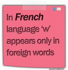 http://www.dummyfacts.com/in-french-language-w-appears-only-in-foreign-words/