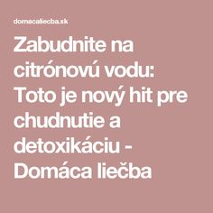 Zabudnite na citrónovú vodu: Toto je nový hit pre chudnutie a detoxikáciu - Domáca liečba Atkins Diet, Tabata, Ale, Health Fitness, Ursula, Medicine, Ale Beer, Tabata Workouts, Health And Fitness