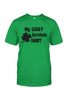 9502360264a4 My Lucky Cornhole Shirt Best Tank Tops, Cool Tees, Cool T Shirts, Graphic
