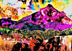 Brazen Peaks - Chava Silverman Modern Expressionist fantasy abstract landscape collage and mixed media in brilliant color. This bold and brazen landscape is singing a hallelujah chorus to love and beauty.