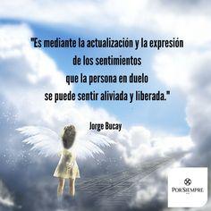 """""""Es mediante la actualización y la expresión de los sentimientos que la persona en duelo se puede sentir aliviada y liberada."""" Jorge Bucay. http://www.porsiempre.es/ #frases #duelo #joyas #cenizas"""