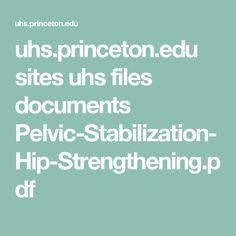 uhs.princeton.edu sites uhs files documents Pelvic-Stabilization-Hip-Strengthening.pdf