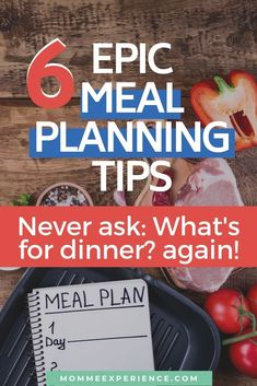 What the Heck is for Dinner? 6 Meal Planning Tips!