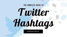 #HashitOut: Your Complete Guide to Utilizing Twitter Hashtags
