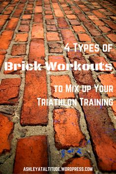 4 Types of Brick #Workouts to Mix up Your #Triathlon Training #Duathlon #Swim #Bike #Run