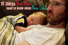 "Good stuff to know for our future. ""10 things New Moms need to know about New Dads"""
