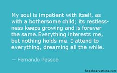 My soul is impatient with itself