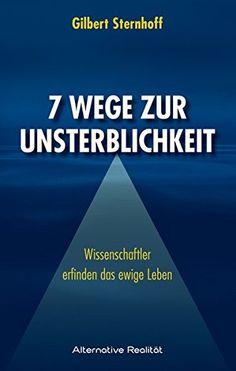 7 Wege zur Unsterblichkeit (Alternative Realität) von Gil... http://www.amazon.de/dp/3937355898/ref=cm_sw_r_pi_dp_F8erxb0RF8W6E