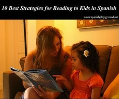 10 Best Strategies for Reading to Kids in Spanish http://spanishplayground.net/10-best-strategies-for-reading-to-kids-in-spanish/