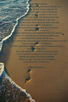 Footprints in the Sand Poem. I will never grow tired of this poem. <3  One of my Mom's favorite poems  <3  Miss her dearly