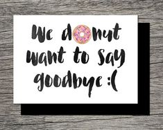 Printable Farewell Card /Printable Goodbye Card - I DONUT want to say goodbye - Funny - A funny goodbye card … *hint hint* give a box of donuts with the card, it might cheer you both up - Goodbye Coworker, Goodbye Gifts For Coworkers, Farewell Gift For Coworker, Farewell Gifts For Friends, Going Away Cards, Going Away Gifts, Farewell Quotes, Farewell Card, Farewell Invitation