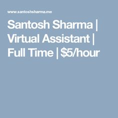 Santosh Sharma | Virtual Assistant | Full Time | $5/hour