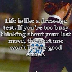 Life is like a dressage test. wow.... I have never thought about it this way!! this is soooo perfect!!!