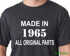 Made In 1965 All Original Parts shirt, 50th Birthday TShirt, T-shirt, Shirts, Men's Shirts, 60th Tee, Funny Tshirts, Birthday Gift for him by PopTshirt on Etsy