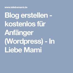 Blog erstellen - kostenlos für Anfänger (Wordpress) - In Liebe Mami