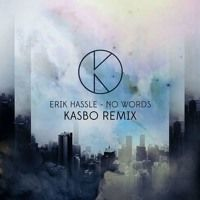 Erik Hassle - No Words (Kasbo Remix) by Kasbo on SoundCloud