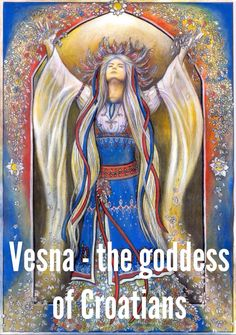 Vesna - the goddess of Croatians (Hrvatska)