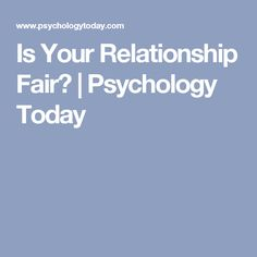 Is Your Relationship Fair?   Psychology Today
