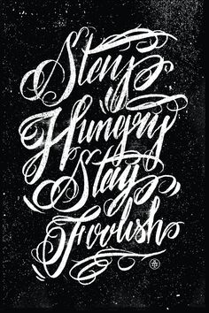 """Stay Hungry Stay Foolish""...To Resolve Project by: Two Arms   Steve Job's quote designed beautifully"