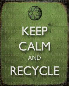 Don't forget the basics! Keep Calm and Recycle - Vintage Inspired 8 x 10 Poster - green living wall decor eco. Keep Calm Posters, Keep Calm Quotes, Recycling Quotes, Keep Calm Signs, Words Quotes, Sayings, Keep Calm And Love, Be True To Yourself, Inspirational Quotes