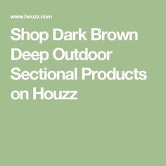 Shop Dark Brown Deep Outdoor Sectional Products on Houzz