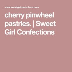 cherry pinwheel pastries. | Sweet Girl Confections