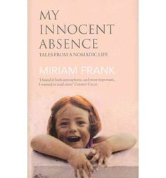 My Innocent Absence: Tales From a Nomadic Life (Hardback)