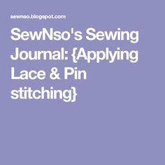 SewNso's Sewing Journal: {Applying Lace & Pin stitching}