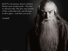 Pippin: What? Gandalf?. See what? Gandalf: White shores.. and beyond, a far green country under a swift sunrise. Pippin: (smiling) Well, that isn't so bad. Gandalf: (softly) No.. No ..it isn't.