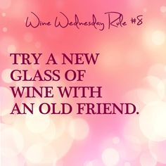 Happy Wine Wednesday! Try a new glass of wine with an old friend. Cheers!