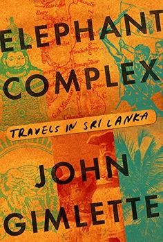 Book Review: Elephant Complex: Travels in Sri Lanka is an unforgettable travelogue centred around a wide range of vignettes assembled by Gimlette as he travels around the country formerly known as Ceylon. Providing a wealth of information on the country's ancient history, colonial era and most especially its civil war, this book provides a great primer for anyone looking to visit the country and understand why it is indeed, paradise damaged.