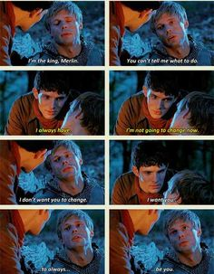 """I don't want you to change. I want you to always be you."" ~Arthur to Merlin"