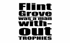 Flint Grove was a man without TROPHIES.