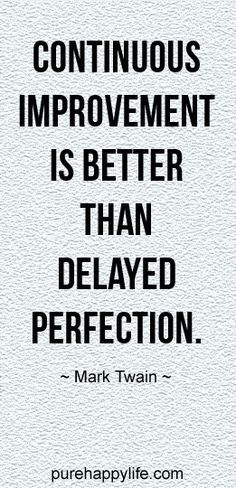 #life #quotes purehappylife.com - Continuous improvement is better than delayed…