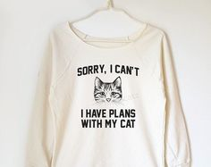 Sorry, I can't I have plans with my cat tshirt funny gift for teen off shoulder shirt women shirt raglan sweatshirt 3/4 sleeve jumper shirt