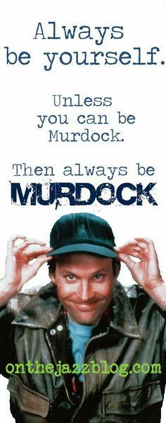Always Be Yourself... #murdock #theATeam sigh! so so true!