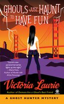 Ghouls Just Haunt to Have Fun by Victoria Laurie
