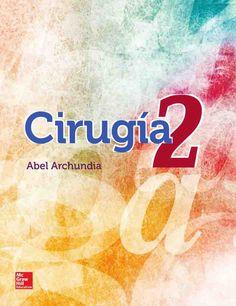 CIRUGÍA 2 Autor: Abel Archundia García  Editorial: McGraw-Hill Edición: 1 ISBN: 9786071508775 ISBN ebook: 9781456238902 Páginas: 346 Área: Ciencias y Salud Sección: Biología y Ciencias de la Salud
