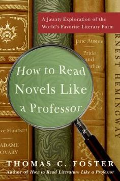 How to read novels like a professor / Thomas C. FOSTER - Of all the literary forms, the novel is arguably the most discussed . . . and fretted over. From Miguel de Cervantes's Don Quixote to the works of Jane Austen, F. Scott Fitzgerald, Ernest Hemingway, and today's masters, the novel has grown with and adapted to changing societies and technologies, mixing tradition and innovation in every age throughout history.