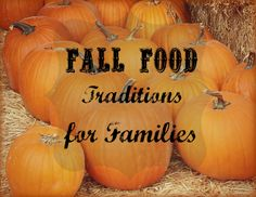 Fall Food Traditions for Families. This is a list of not only food to make, but a bucket list for fall activities! Corn mazes, apple picking, etc!