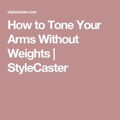 How to Tone Your Arms Without Weights   StyleCaster