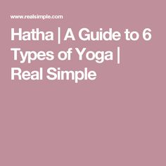 Hatha | A Guide to 6 Types of Yoga   | Real Simple