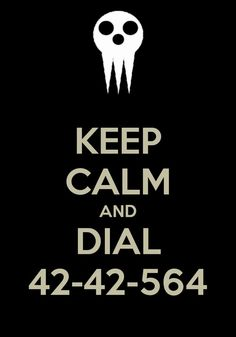 Keep Calm and Dial 42-42-564 - Whenever You Need Him, Knock On Death's Door! :D Soul Eater